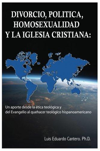 9780997995800: Divorcio, Politica, Homosexualidad y la Iglesia Cristiana:: Un aporte desde la etica teologica y del Evangelio al quehacer teologico hispanoamericano