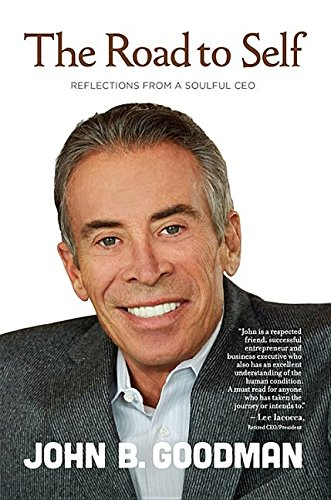 The Road to Self: Reflections from a Soulful CEO: Goodman, John B