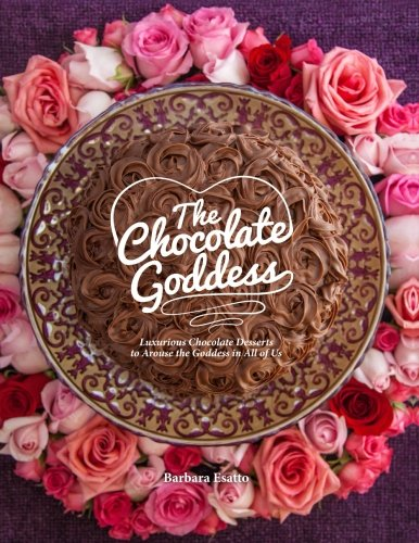9780998008530: The Chocolate Goddess: Luxurious Chocolate Desserts to Arouse the Goddess in All of Us (Volume 1)