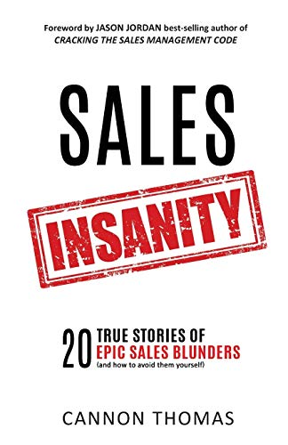 Sales Insanity: 20 True Stories of Epic: Cannon Thomas, Jason