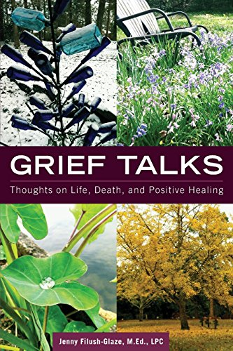 Grief Talks: Thoughts on Life, Death, and Positive Healing: Jenny Filush-Glaze