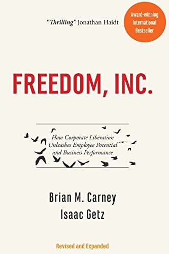 9780998074306: Freedom, Inc.: How Corporate Liberation Unleashes Employee Potential and Business Performance