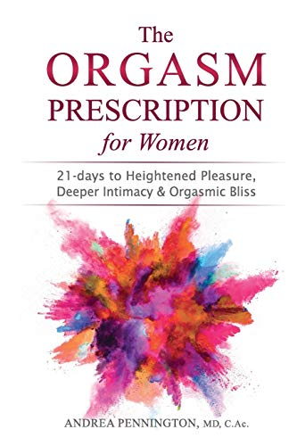 9780998074542: The Orgasm Prescription for Women: 21-days to Heightened Pleasure, Deeper Intimacy and Orgasmic Bliss