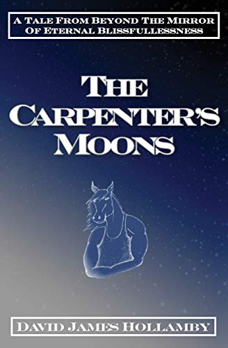 9780998075501: The Carpenter's Moons: A Tale From Beyond the Mirror of Eternal Blissfullessness