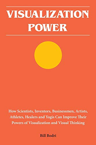 Visualization Power: How Scientists, Inventors, Businessmen, Artists, Athletes, Healers and Yogis ...