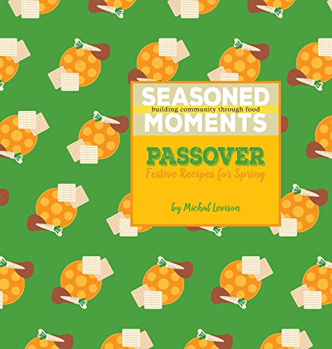 Seasoned Moments: Passover: Festive Recipes for Spring: Levison, Michal D