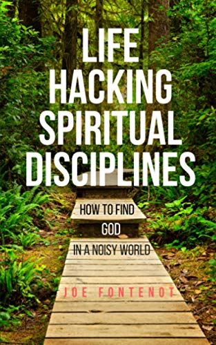 9780998100708: Life Hacking Spiritual Disciplines: How to Find God in a Noisy World