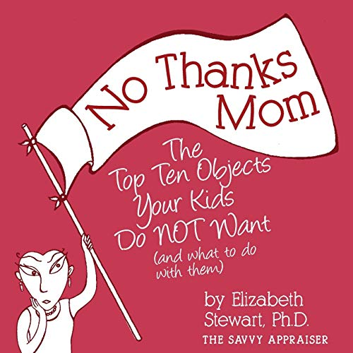 No Thanks Mom: The Top Ten Objects Your Kids Do NOT Want (and what to do with them) (The Savvy ...