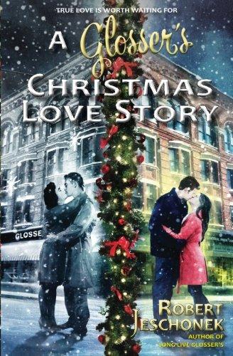 A Glosser's Christmas Love Story: A Johnstown: Jeschonek, Robert
