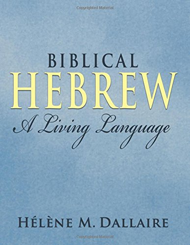 Biblical Hebrew: A Living Language (Bw) (Paperback): Helene Marie Dallaire