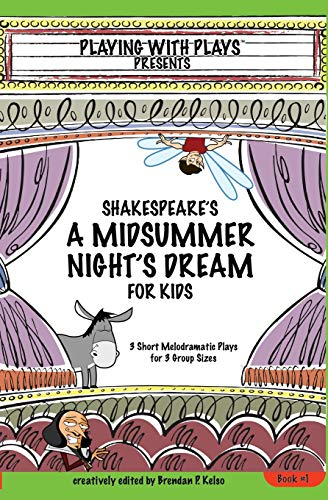 9780998137605: Shakespeare's A Midsummer Night's Dream for Kids: 3 Short Melodramatic Plays for 3 Group Sizes (Playing With Plays)