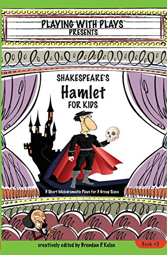 9780998137612: Shakespeare's Hamlet for Kids: 3 Short Melodramatic Plays for 3 Group Sizes (Playing with Plays)