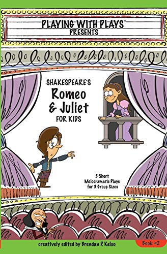 9780998137643: Shakespeare's Romeo & Juliet for Kids: 3 Short Melodramatic Plays for 3 Group Sizes (Playing With Plays)