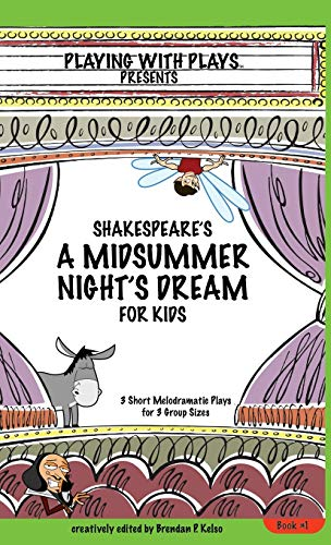 9780998137650: Shakespeare's A Midsummer Night's Dream for Kids: 3 Short Melodramatic Plays for 3 Group Sizes (Playing With Plays)