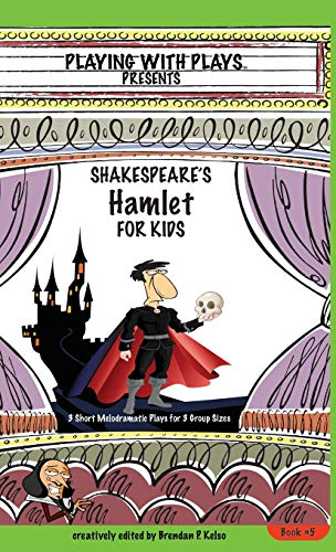 9780998137667: Shakespeare's Hamlet for Kids: 3 Short Melodramatic Plays for 3 Group Sizes (Playing With Plays)