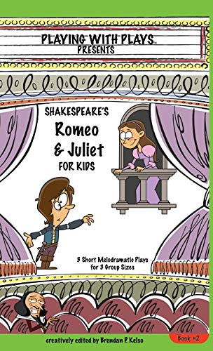 9780998137674: Shakespeare's Romeo & Juliet for Kids: 3 Short Melodramatic Plays for 3 Group Sizes (Playing With Plays)