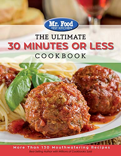 The Ultimate 30 Minutes Or Less Cookbook: More Than 130 Mouthwatering Recipes