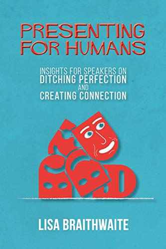 Presenting for Humans: Insights for Speakers on Ditching Perfection and Creating Connection: Lisa ...