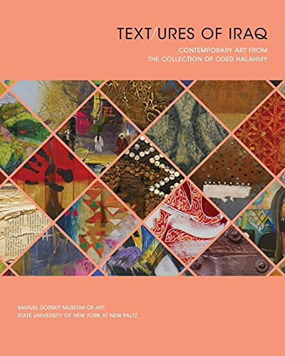Text/ures of Iraq: Contemporary Art from the: Pasti, Sara J.,