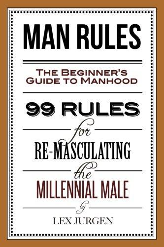 Man Rules: The Beginner's Guide to Manhood: Lex Jurgen