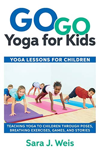 9780998213125: Go Go Yoga for Kids: Yoga Lessons for Children: Teaching Yoga to Children Through Poses, Breathing Exercises, Games, and Stories