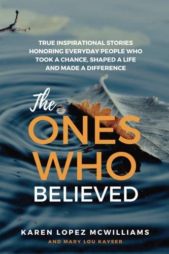 The Ones Who Believed: True Inspirational Stories: McWilliams, Karen Lopez