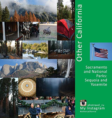 9780998240251: Other California: Sacramento and National Parks, Sequoia and Yosemite: A Photo Travel Experience