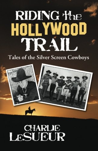 9780998290409: Riding the Hollywood Trail: Tales of the Silver Screen Cowboys (Volume 1)