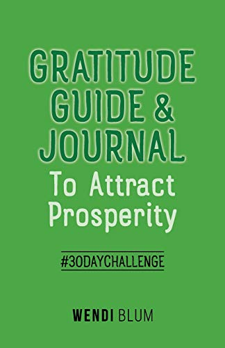 Gratitude Guide and Journal: To Attract Prosperity: Blum, Wendi