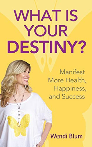 What Is Your Destiny?: Manifest More Health,: Blum, Wendi