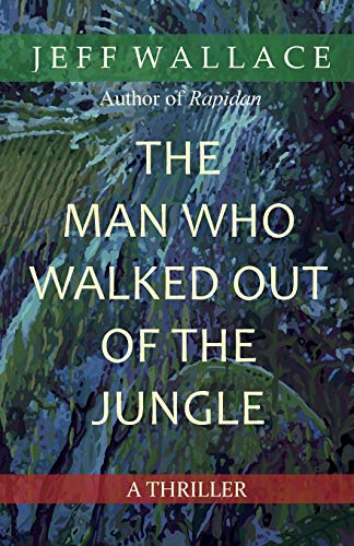 The Man Who Walked Out of the Jungle: Jeff Wallace