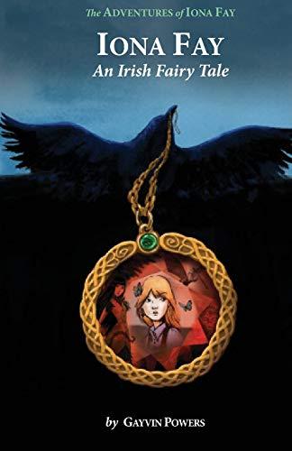 Iona Fay: An Irish Fairy Tale (Adventures of Iona Fay): Gayvin Powers