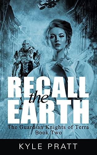 Recall the Earth (The Guardian Knights of: Pratt, Kyle