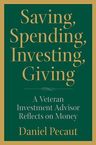 9780998406237: Saving, Spending, Investing, Giving: A Veteran Investment Advisor Reflects on Money