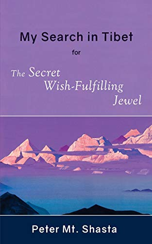 My Search in Tibet for the Secret Wish-Fulfilling Jewel: Peter Mt. Shasta