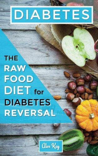 Diabetes: The Raw Food Diet for Diabetes: Kay, Alex