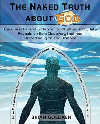 The Naked Truth about God: The Quest to Find Evidence for Whether God Exists Reveals an Epic ...