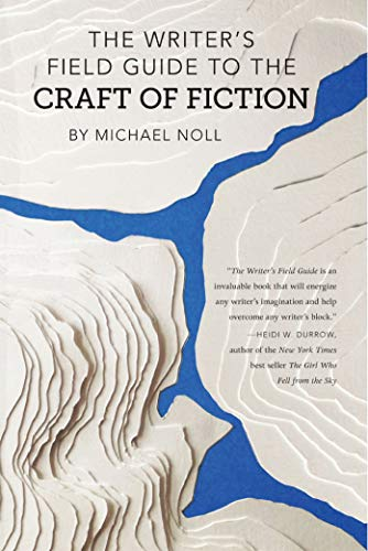 The Writer's Field Guide to the Craft of Fiction: Michael Noll