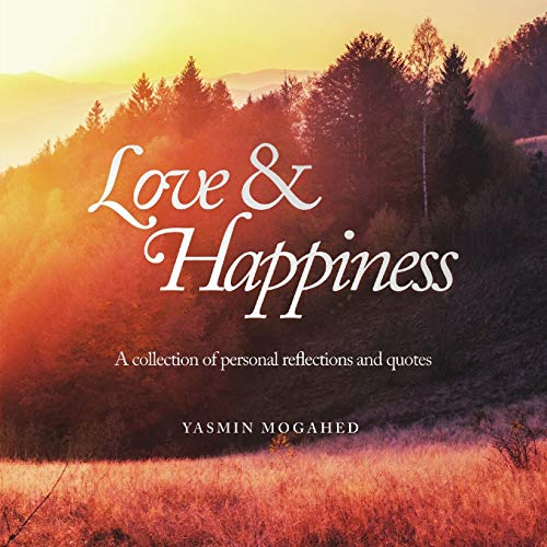 Love & Happiness: A collection of personal reflections and quotes: Yasmin Mogahed