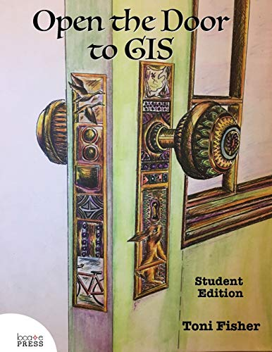 Open the Door to GIS: Student Edition: Toni Fisher