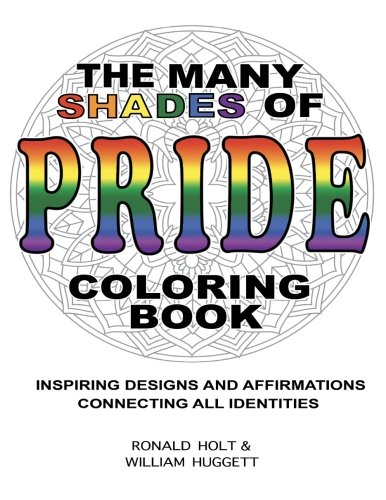 The Many Shades of PRIDE Coloring Book: Inspiring Designs and Affirmations Connecting All ...