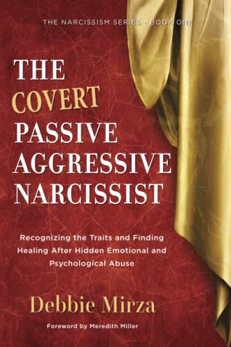 9780998621340: The Covert Passive-Aggressive Narcissist: Recognizing the Traits and Finding Healing After Hidden Emotional and Psychological Abuse