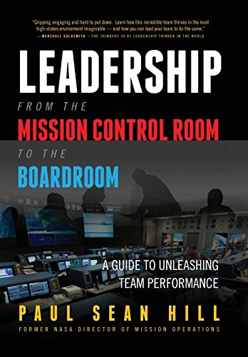 Leadership from the Mission Control Room to the Boardroom: A Guide to Unleashing Team Performance 9780998634302 Failure is always an option, and so is choosing to lead your team into an environment that helps them avoid catastrophe and pull off mir