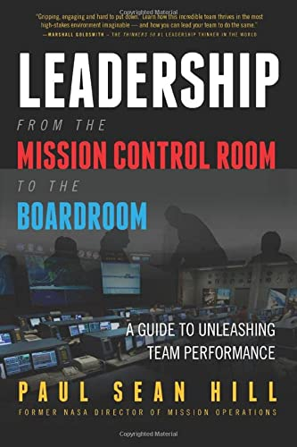 Leadership from the Mission Control Room to the Boardroom: A Guide to Unleashing Team Performance 9780998634319 Failure is always an option, and so is choosing to lead your team into an environment that helps them avoid catastrophe and pull off mir