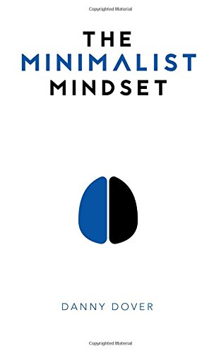 9780998646701: The Minimalist Mindset: The Practical Path to Making Your Passions a Priority and to Retaking Your Freedom