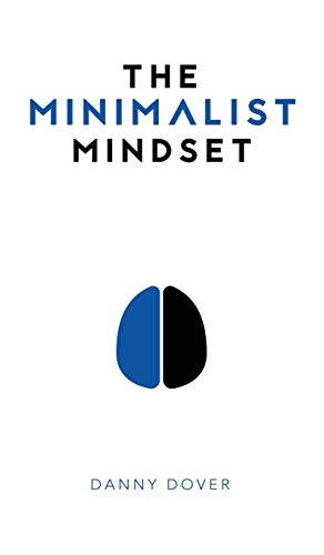 9780998646725: The Minimalist Mindset: The Practical Path to Making Your Passions a Priority and to Retaking Your Freedom