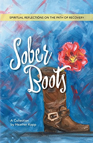 Sober Boots: Spiritual Reflections on the Path of Recovery: Heather L Kopp