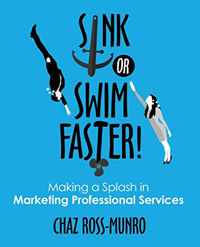 Sink or Swim Faster!: Making a Splash in Marketing Professional Services (Paperback): Chaz M ...