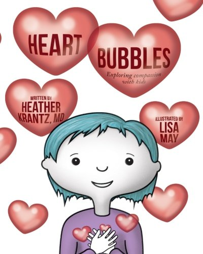 Heart Bubbles: Exploring compassion with kids 9780998703732 Heart Bubbles: Exploring compassion with kids is a guidebook to compassion for young children. It teaches kids that compassion is a natu