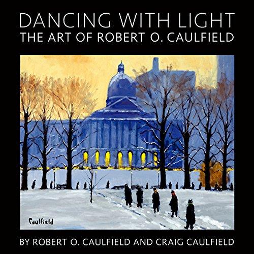 Dancing with Light: The Art of Robert: Robert O. Caulfield;